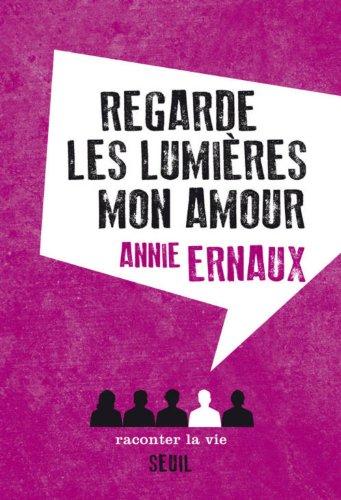 [Texte] Annie Ernaux Regarde les lumières mon amour (montage d'extraits)