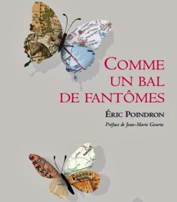 [Chronique] Éric Poindron, Comme un bal de fantômes, par Jean-Paul Gavard-Perret