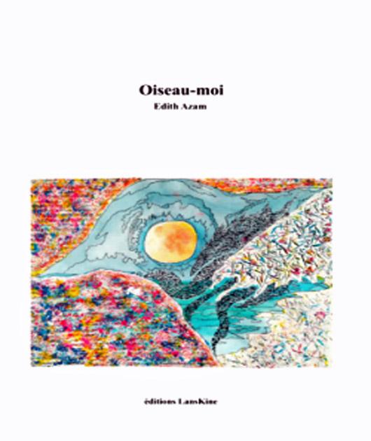 [Chronique] Edith Azam, Oiseau-moi, par Christophe Stolowicki