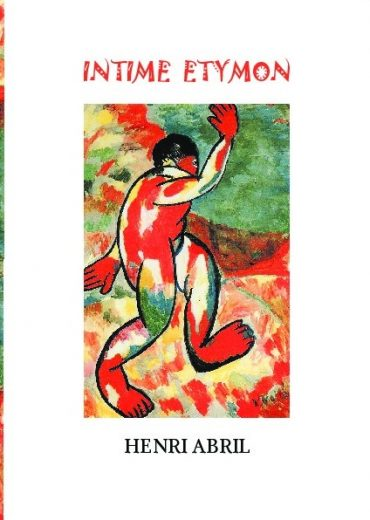 [Chronique] Henri Abril, Intime étymon, par Christophe Stolowicki