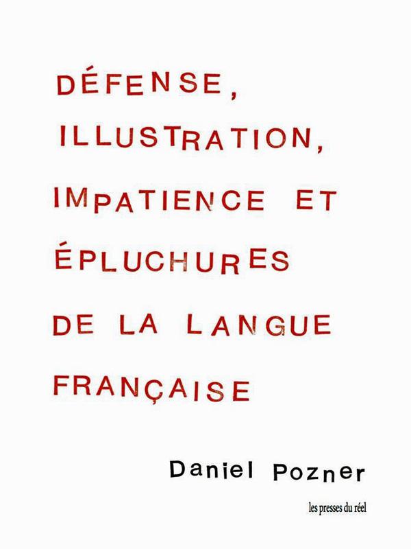 [Texte] Daniel Pozner, extrait de Défense, illustration, impatience et épluchures de la langue française