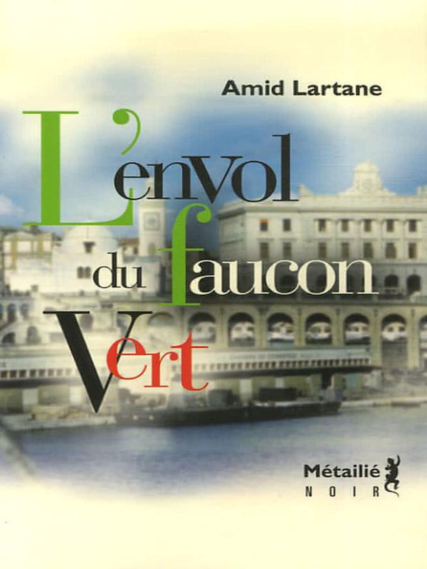 [Libr-relecture] Amid Lartane, L'Envol du faucon vert, par Ahmed Slama