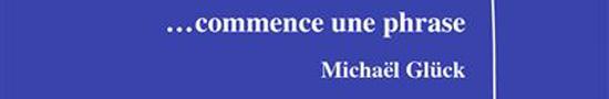 [Libr-relecture] Michaël Glück, … commence une phrase, par Christophe Stolowicki