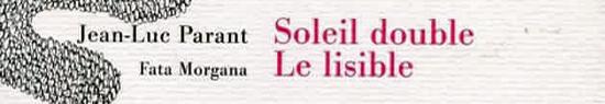 [Chronique] Jean-Luc Parant le boulimique (à propos de Soleil double), par Jean-Paul Gavard-Perret
