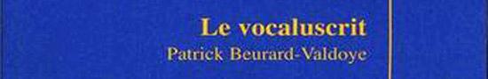 [Livre – news] Patrick Beurard-Valdoye, Le Vocaluscrit, par Fabrice Thumerel