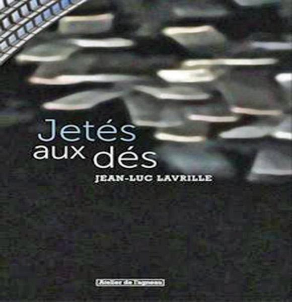 [Chronique] Jean-Luc Lavrille, Jetés aux dés, par Christophe Stolowicki