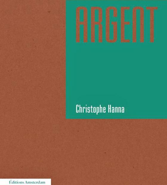 [Chronique] Sylvain Courtoux, L'Argent est une écriture (à propos de Christophe Hanna, Argent)