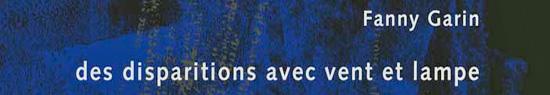 [Chronique] Fanny Garin, Des disparitions avec vent et lampe, par Christophe Stolowicki
